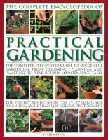 The Complete Encyclopedia of Practical Gardening The Ultimate Step-by-step Guide to Successful Gardening, from Designing, Planning and Planting to Year-round Maintenance Tasks by Peter McHoy