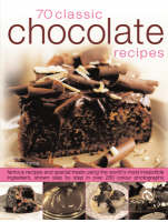 70 Classic Chocolate Recipes Famous Recipes and Special Treats Using the World's Most Irresistible Ingredient, Shown Step-by-step in Over 250 Colour Photographs by Christine France