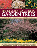 The Illustrated Guide to Garden Trees An A-Z Guide to Choosing the Best Trees for Your Garden, with 230 Stunning Photographs by Mike Buffin