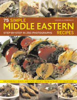 75 Simple Middle Eastern Recipes Deliciously Quick and Easy Dishes, from Kebabs to Couscous by Kimberley Soheila