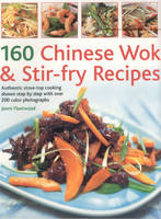 160 Chinese Wok and Stir-fry Recipes Authentic Stove-top Cooking Shown Step-by-step by Jenni Fleetwood