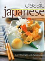 Classic Japanese Over 90 Simple and Stylish Recipes by Yasuko Fukuoka