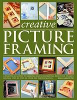 Step-by-step Picture Framing A Practical Guide to Making and Decorating Beautiful Frames by Rian Kanduth
