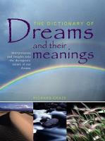 The Dictionary of Dreams and Their Meanings Interpretation and Insights into the Therapeutic Nature of Our Dreams by Richard Craze