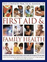 The Complete Practical Manual of First Aid & Family Health A Practical Sourcebook for All the Family's Home Health and Emergency First Aid Needs by Peter Fermie, Pippa Keech, Stephen Shepherd