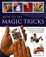 How to Do Magic Tricks Over 120 Close-Up Magic Tricks Revealed with More Than 1100 Step-by-Step Photographs by N. Einhorn