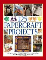 125 Papercraft Projects Step-by-Step Papier-Mache, Decoupage, Paper Cutting, Collage, Decorative Effects & Paper Construction by Lucy Painter