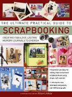The Ultimate Practical Guide to Scrapbooking Creating Fabulous Lasting Memory Journals to Cherish by Alison Lindsay