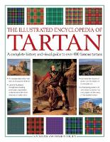 The Illustrated Encyclopedia of Tartan A Complete History and Visual Guide to Over 400 Famous Tartans by Iain Zaczek, Charles Phillips