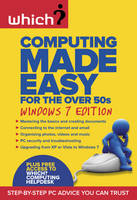 Computing Made Easy for the Over 50s: Windows 7 Edition Step-by-step PC Advice You Can Trust by Terrie Chilvers