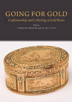 Going for Gold Craftsmanship & Collecting of Gold Boxes by Tessa Murdoch