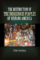 Destruction of the Indigenous Peoples of Hispano America A Genocidal Encounter by Eitan Ginzberg