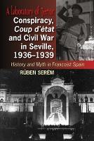 Conspiracy, Coup d'etat & Civil War in Seville, 1936-1939 History & Myth in Francoist Spain by Ruben Serem