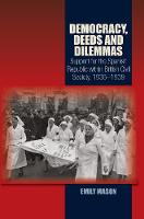 Democracy, Deeds & Dilemmas Support for the Spanish Republic within British Civil Society, 19361939 by Emily Mason