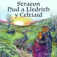 Straeon Hud a Lledrith y Celtiaid by Una Leavy