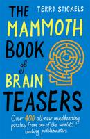 The Mammoth Book of Brain Teasers by Terry H. Stickels