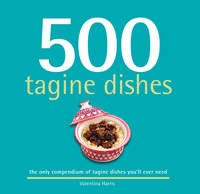 500 Tagine Dishes The Only Compendium of Tagine Dishes You'll Ever Need by Valentina Harris