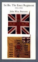 Essex Units in the War 1914-1919 1st Battalion the Essex Regiment by J W Burrows