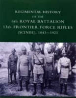 Regimental History of the 6th Royal Battalion 13th Frontier Force Rifles (SCINDE) 1843-1923 by D. M. Lindsey