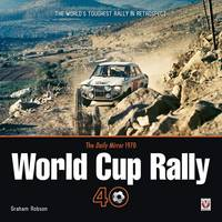 The Daily Mirror World Cup Rally 40 The World's Toughest Rally in Retrospect by Graham Robson