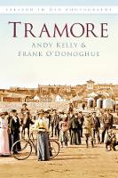 Tramore Ireland In Old Photographs by Andy Kelly, Frank O'Donoghue