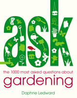 Ask: The 1000 Most-Asked Questions About Gardening by Daphne Ledward