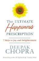 The Ultimate Happiness Prescription 7 Keys to Joy and Enlightenment by Deepak, M.D. Chopra