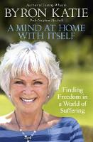 A Mind At Home With Itself Finding freedom in a world of suffering by Byron Katie, Stephen Mitchell
