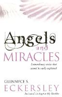 Angels And Miracles Modern day miracles and extraordinary coincidences by Glennyce S. Eckersley