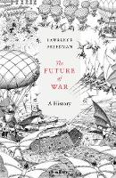 The Future of War A History by Sir Lawrence Freedman
