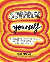 Surprise Yourself Get Out of Your Head and Into the World by Lisa Currie