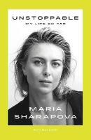 Unstoppable My Life So Far by Maria Sharapova
