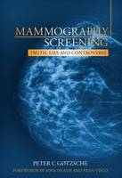Mammography Screening Truth, Lies and Controversy by Peter C. Gotzsche