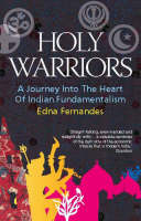 Holy Warriors A Journey into the Heart of Indian Fundamentalism by Edna Fernandes