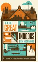 The Great Indoors At Home in the Modern British House by Ben Highmore