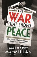 Cover for The War That Ended Peace How Europe Abandoned Peace for the First World War by Margaret MacMillan
