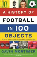 Cover for A History of Football in 100 Objects by Gavin Mortimer