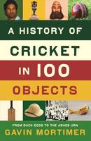 A History of Cricket in 100 Objects by Gavin Mortimer
