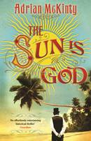 Cover for The Sun is God by Adrian McKinty