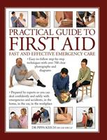 Practical Guide to First Aid Fast and Effective Emergency Care: Easy-to-Follow Step-by-Step Techniques with Over 700 Clear Photographs and Diagrams by Pippa Keech