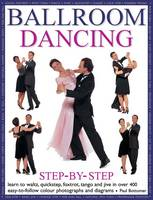 Ballroom dancing step-by-step Learn to waltz, quickstep, foxtrot, tango and jive in over 400 easy-to-follow photographs and diagrams by Paul Bottomer
