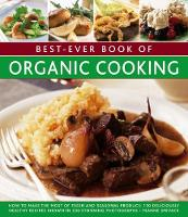 Best-Ever Book of Organic Cooking How to Make the Most of Fresh and Seasonal Produce: 130 Deliciously Healthy Recipes Shown in 250 Stunning Photographs by Ysanne Spevack