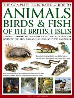 The Complete Illustrated Guide to Animals, Birds & Fish of the British Isles A Natural History and Identification Guide with Over 440 Native Species from England, Ireland, Scotland and Wales by Daniel Gilpin