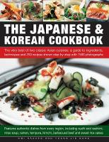 The Japanese & Korean Cookbook The Very Best of Two Classic Asian Cuisines: A Guide to Ingredients, Techniques and 250 Recipes Shown Step by Step with 1500 Photographs by Emi Kazuko, Young Jin Song