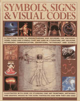 Symbols, Signs & Visual Codes A Practical Guide to Understanding and Decoding the Universal Icons, Signs and Symbols That are Used in Literature, Art Religion, Astrology, Communication, Advertising, M by Mark O'Connor, Raje Airey