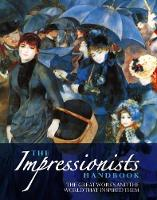 The Impressionists Handbook The Greatest Works and the World That Inspired Them by Robert Katz, Celestine Dars