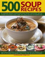 500 Soup Recipes An Unbeatable Collection Including Chunky Winter Warmers, Oriental Broths, Spicy Fish Chowders and Hundreds of Classic, Clear, Chilled, Creamy, Meat, Bean and Vegetable Soups by Bridget Jones