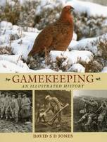 Gamekeeping: An Illustrated History by David D. S. Jones