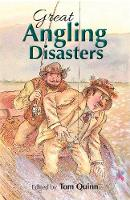 Great Angling Disasters by Tom Quinn