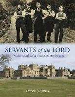 Servants of the Lord Outdoor Staff at the Great Country Houses by David S. D. Jones